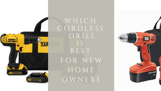 Which Cordless Drill is Best For New Homeowners?