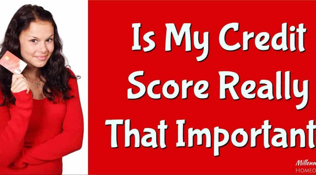 Is My Credit Score Really That Important?