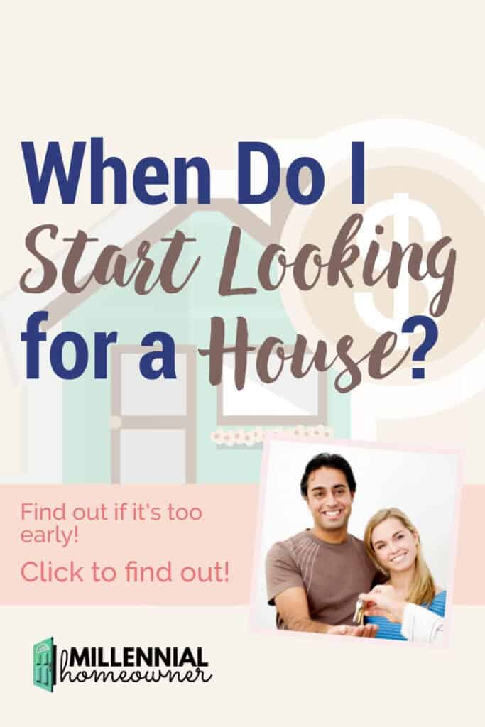 when to start looking for a house
